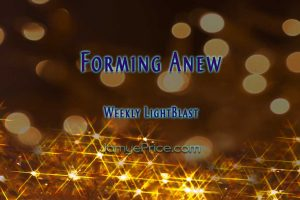 Forming Anew LightBlast by Jamye Price