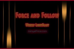 Force and Follow Weekly LightBlast by Jamye Price