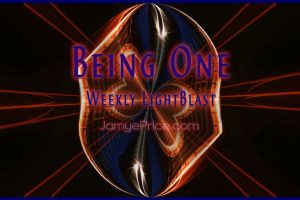 Being One Weekly LightBlast Areon Lyran Channeling by Jamye Price