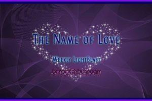 The Name of Love Weekly LightBlast by Jamye Price