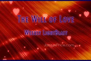 The Will of Love Weekly LightBlast Areon Channeling by Jamye Price